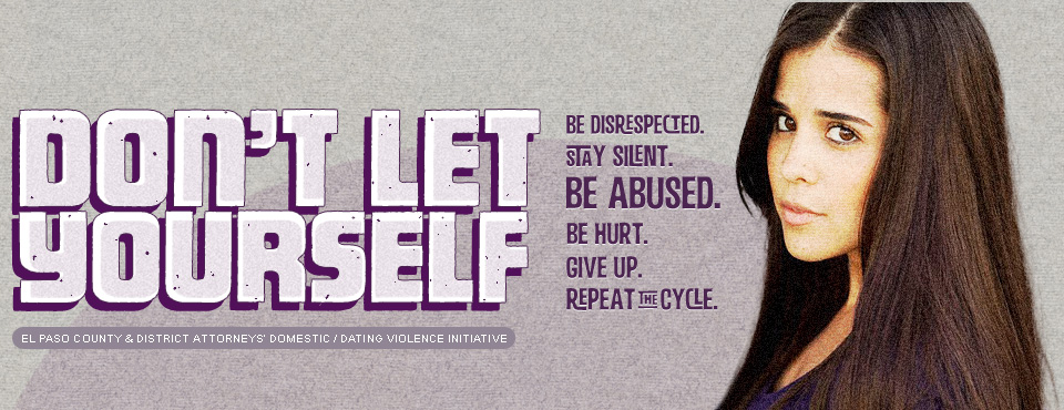 Don't Let Yourself Be Abused - El Paso County Attorney & District Attorneys' Domestic Abuse + Teen Dating Violence Awareness Initiative